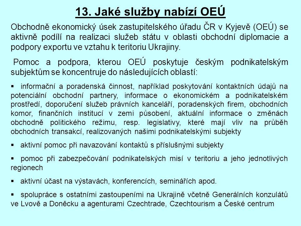 13. Jaké služby nabízí OEÚ Obchodně ekonomický úsek zastupitelského úřadu ČR v Kyjevě (OEÚ) se aktivně podílí na realizaci služeb státu v oblasti obch