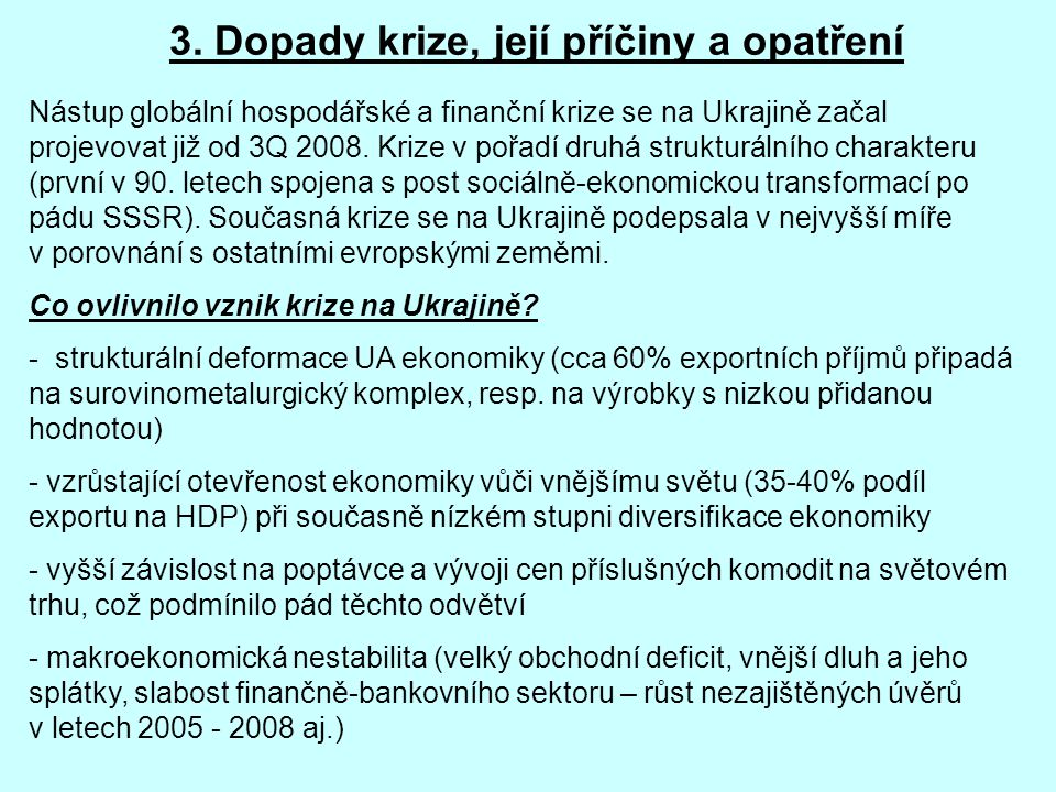 3. Dopady krize, její příčiny a opatření Nástup globální hospodářské a finanční krize se na Ukrajině začal projevovat již od 3Q 2008. Krize v pořadí d