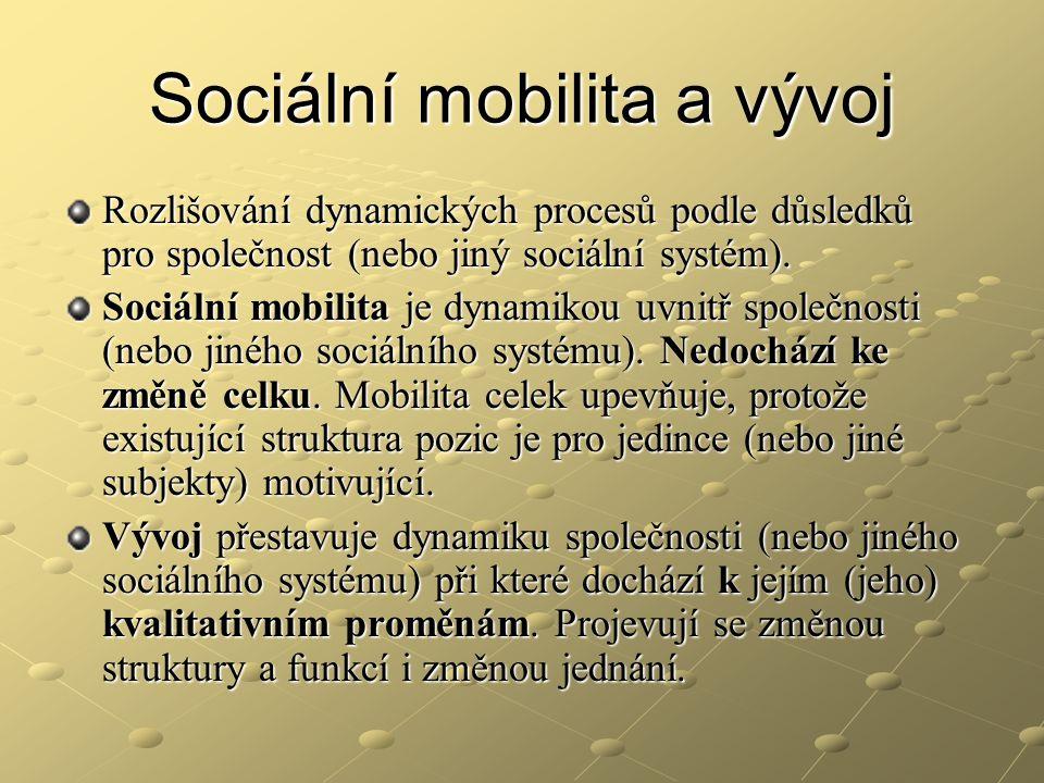 Sociální mobilita a vývoj Rozlišování dynamických procesů podle důsledků pro společnost (nebo jiný sociální systém). Sociální mobilita je dynamikou uv