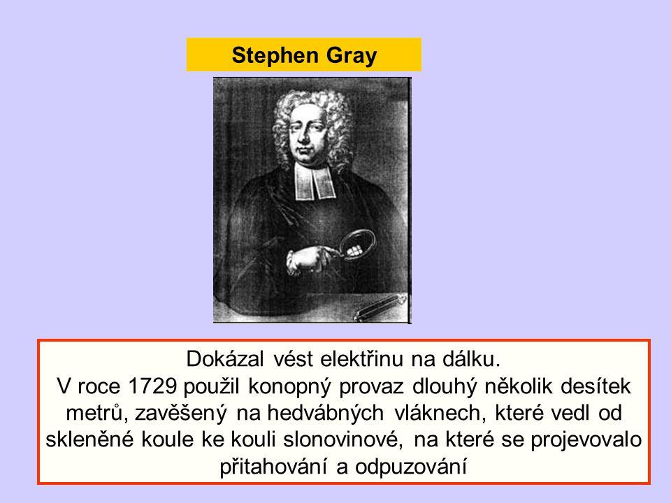 Stephen Gray Dokázal vést elektřinu na dálku. V roce 1729 použil konopný provaz dlouhý několik desítek metrů, zavěšený na hedvábných vláknech, které v