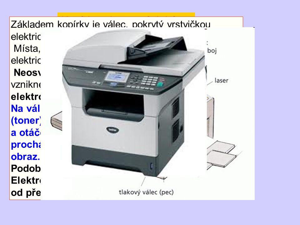Kopírka a laserová tiskárna Základem kopírky je válec, pokrytý vrstvičkou elektricky nabitého materiálu. Místa, na která dopadne světlo, se stanou ele