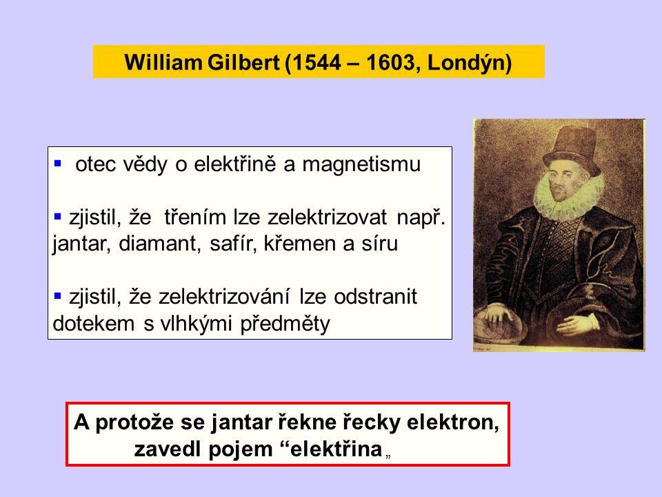 """William Gilbert (1544 – 1603, Londýn) A protože se jantar řekne řecky elektron, zavedl pojem """"elektřina """"  otec vědy o elektřině a magnetismu  zjist"""