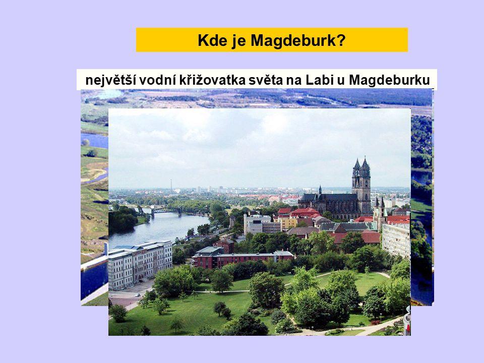 největší vodní křižovatka světa na Labi u Magdeburku Kde je Magdeburk?