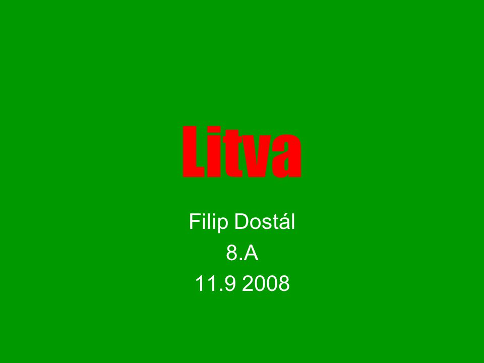 Litva Filip Dostál 8.A 11.9 2008