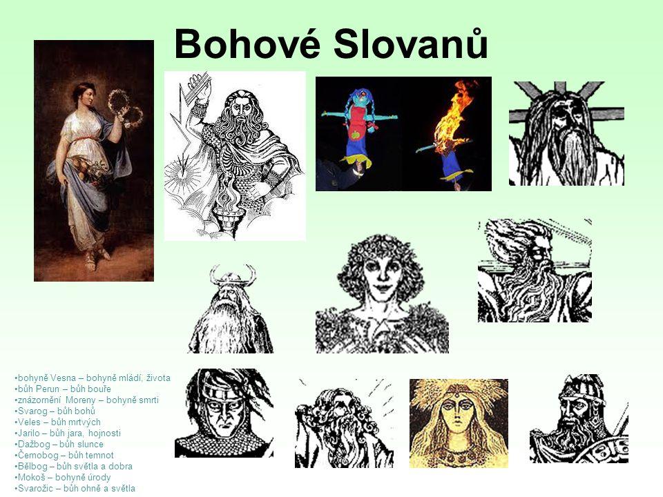 Bohové Slovanů bohyně Vesna – bohyně mládí, života bůh Perun – bůh bouře znázornění Moreny – bohyně smrti Svarog – bůh bohů Veles – bůh mrtvých Jarilo