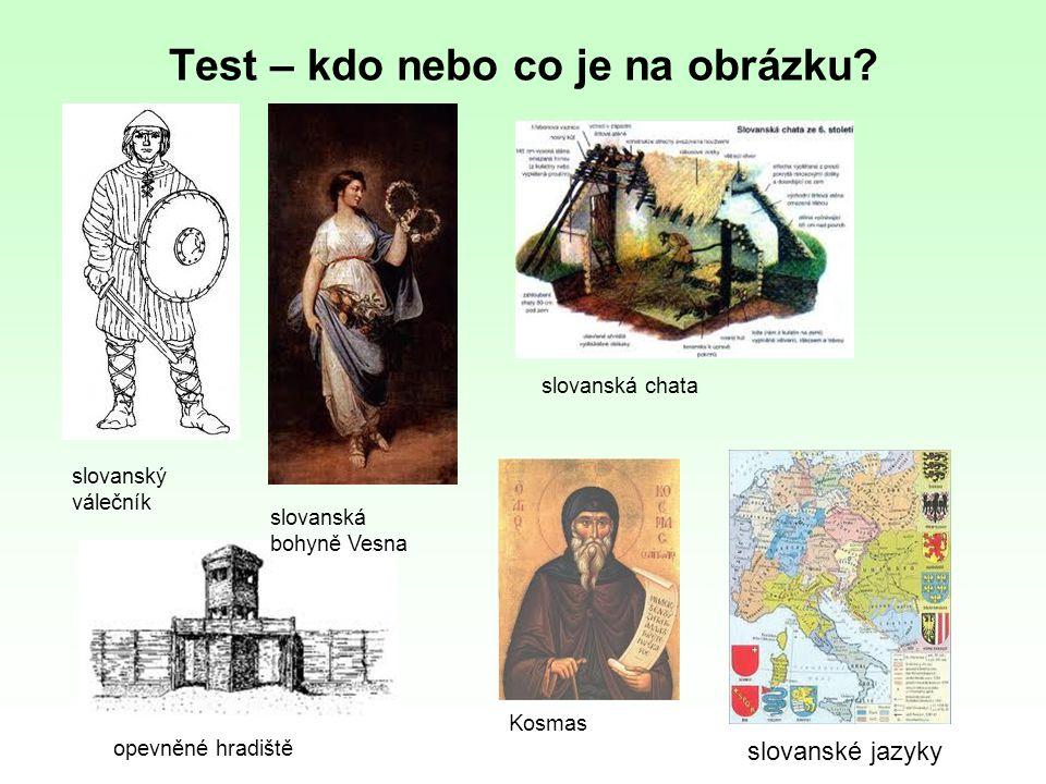 Test – kdo nebo co je na obrázku? slovanský válečník slovanská bohyně Vesna slovanská chata opevněné hradiště Kosmas slovanské jazyky