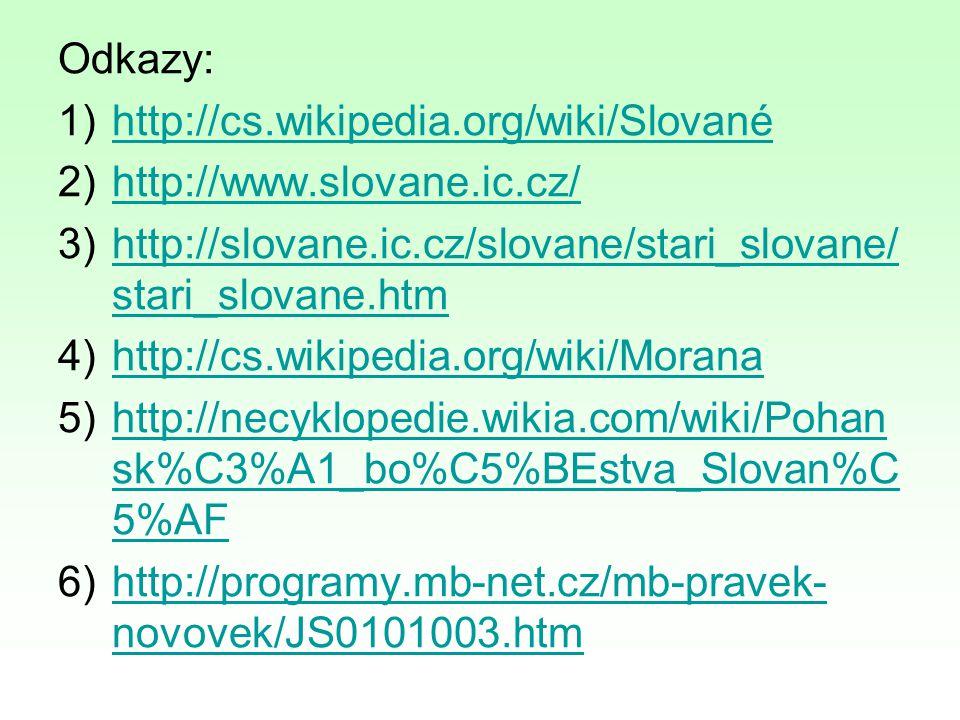 Odkazy: 1)http://cs.wikipedia.org/wiki/Slovanéhttp://cs.wikipedia.org/wiki/Slované 2)http://www.slovane.ic.cz/http://www.slovane.ic.cz/ 3)http://slova