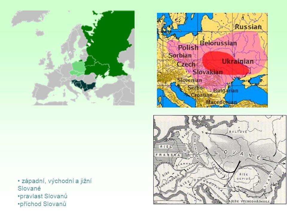 západní, východní a jižní Slované pravlast Slovanů příchod Slovanů