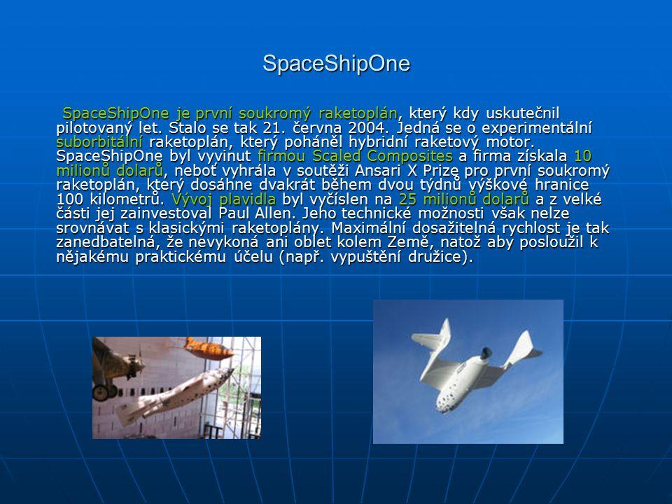 SpaceShipOne SpaceShipOne je první soukromý raketoplán, který kdy uskutečnil pilotovaný let.