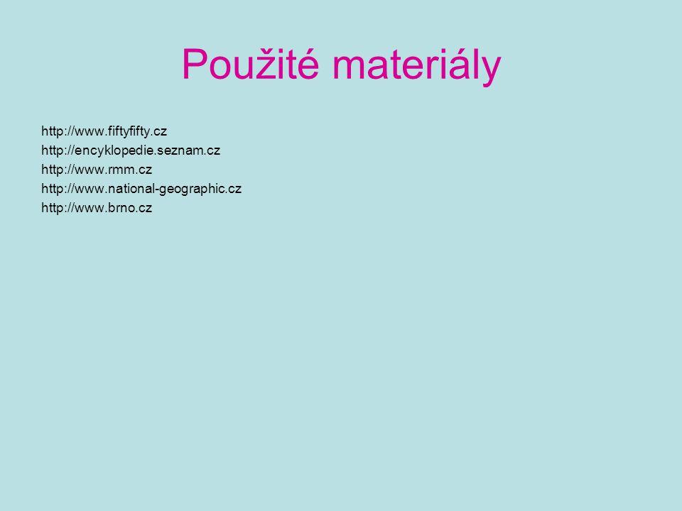 Použité materiály http://www.fiftyfifty.cz http://encyklopedie.seznam.cz http://www.rmm.cz http://www.national-geographic.cz http://www.brno.cz
