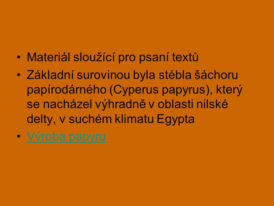 Materiál sloužící pro psaní textů Základní surovinou byla stébla šáchoru papírodárného (Cyperus papyrus), který se nacházel výhradně v oblasti nilské