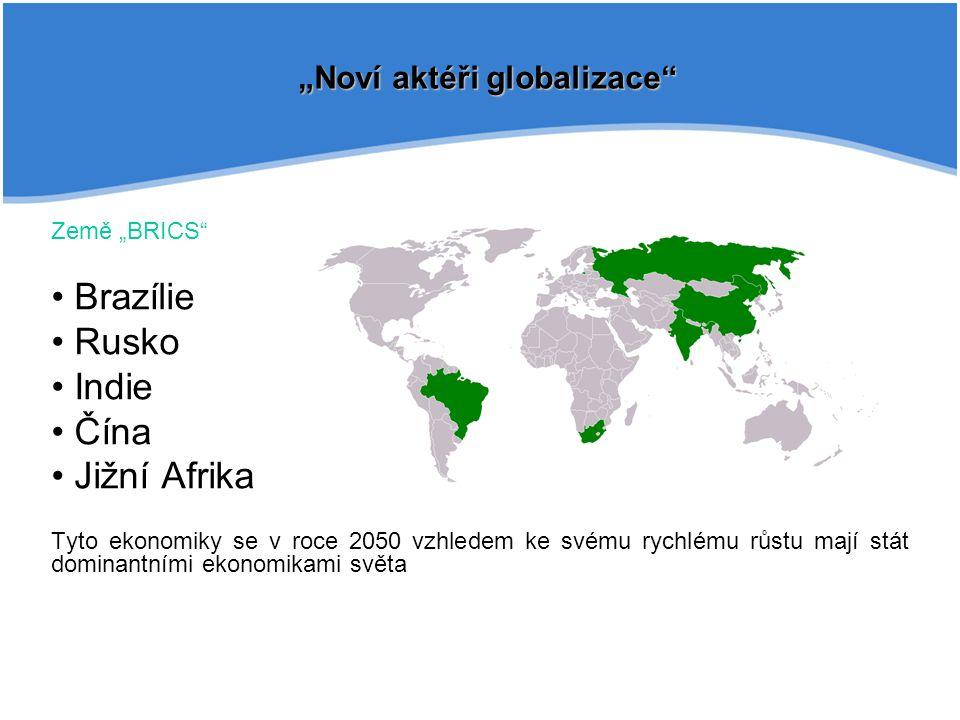 """Země """"BRICS Brazílie Rusko Indie Čína Jižní Afrika Tyto ekonomiky se v roce 2050 vzhledem ke svému rychlému růstu mají stát dominantními ekonomikami světa """"Noví aktéři globalizace"""