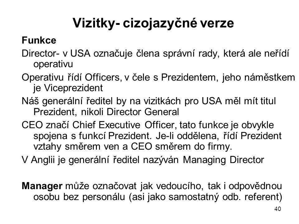 40 Vizitky- cizojazyčné verze Funkce Director- v USA označuje člena správní rady, která ale neřídí operativu Operativu řídí Officers, v čele s Prezide