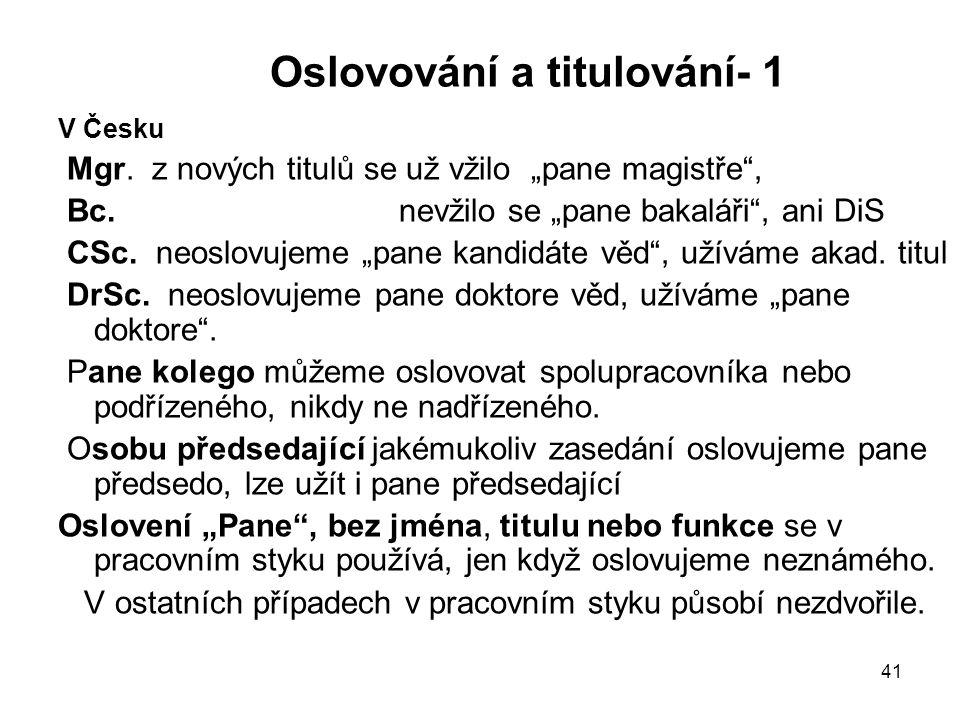 """41 Oslovování a titulování- 1 V Česku Mgr. z nových titulů se už vžilo """"pane magistře"""", Bc. nevžilo se """"pane bakaláři"""", ani DiS CSc. neoslovujeme """"pan"""