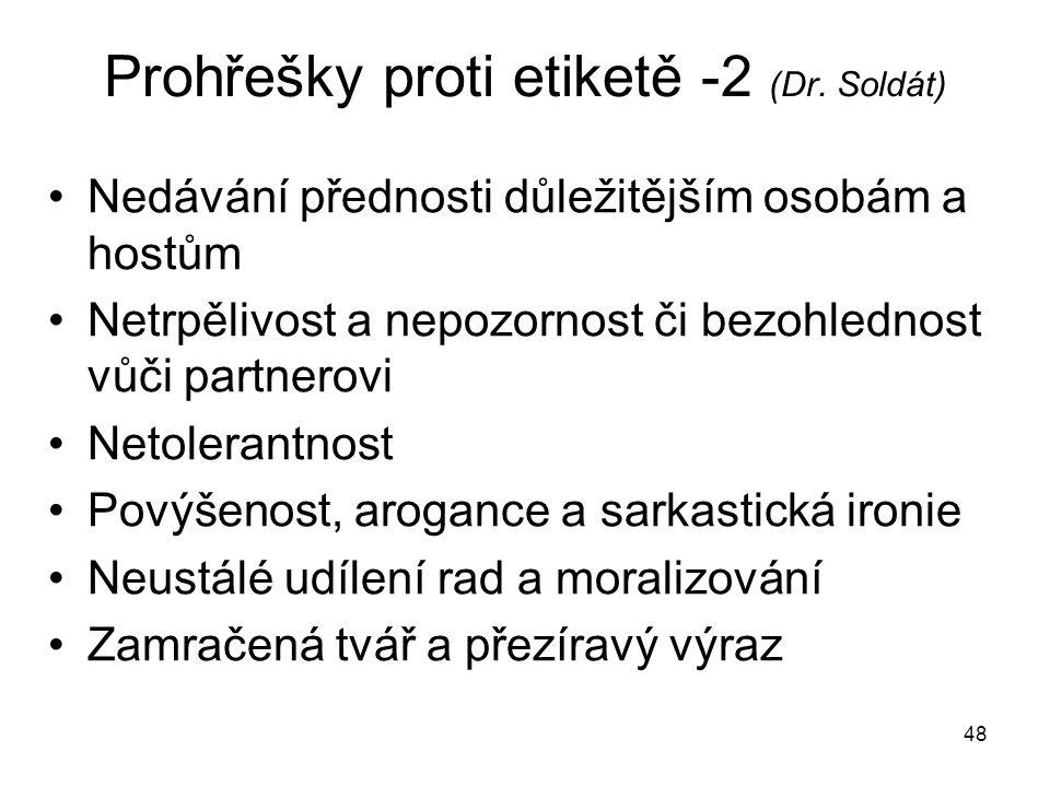 48 Prohřešky proti etiketě -2 (Dr. Soldát) Nedávání přednosti důležitějším osobám a hostům Netrpělivost a nepozornost či bezohlednost vůči partnerovi