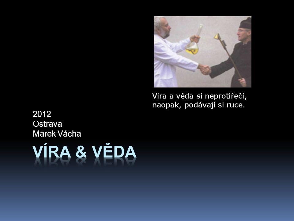 2012 Ostrava Marek Vácha Víra a věda si neprotiřečí, naopak, podávají si ruce.