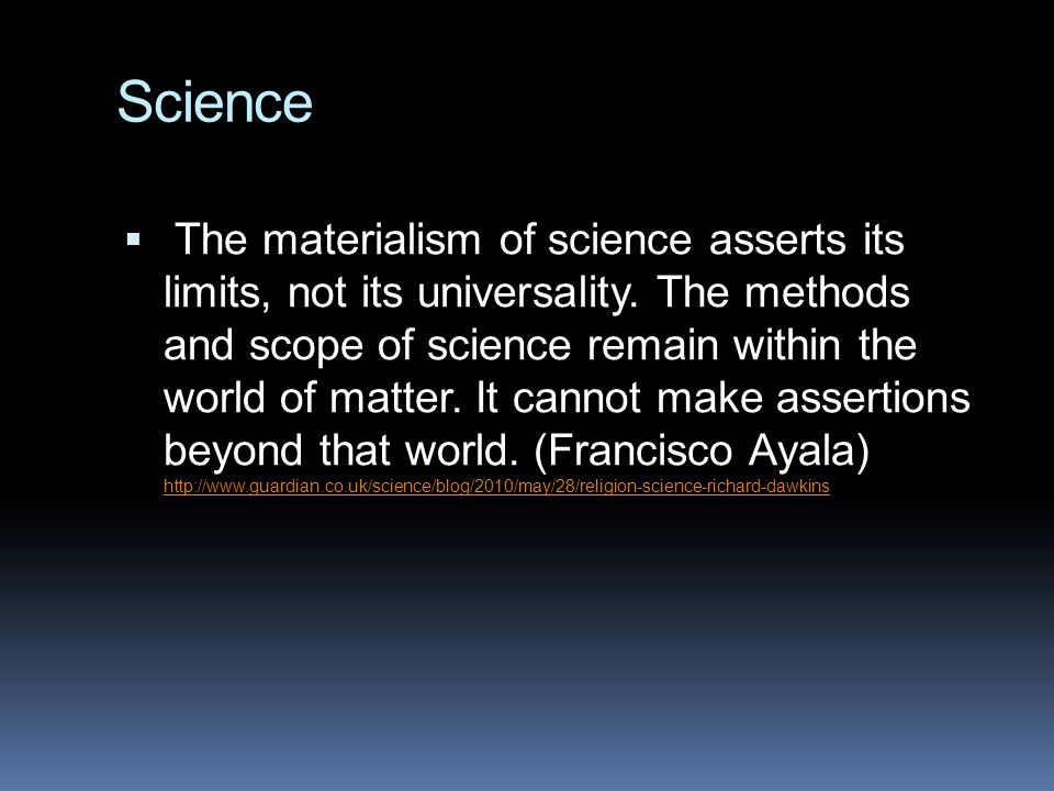 Science  The materialism of science asserts its limits, not its universality. The methods and scope of science remain within the world of matter. It