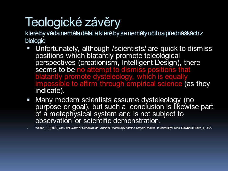Teologické závěry které by věda neměla dělat a které by se neměly učit na přednáškách z biologie  Unfortunately, although /scientists/ are quick to d
