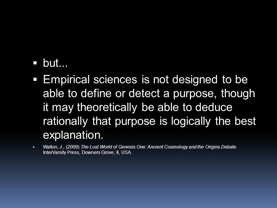  but...  Empirical sciences is not designed to be able to define or detect a purpose, though it may theoretically be able to deduce rationally that
