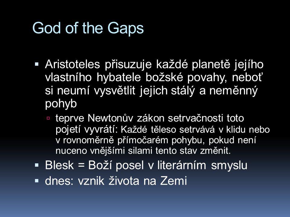 God of the Gaps  Aristoteles přisuzuje každé planetě jejího vlastního hybatele božské povahy, neboť si neumí vysvětlit jejich stálý a neměnný pohyb  teprve Newtonův zákon setrvačnosti toto pojetí vyvrátí: Každé těleso setrvává v klidu nebo v rovnoměrně přímočarém pohybu, pokud není nuceno vnějšími silami tento stav změnit.