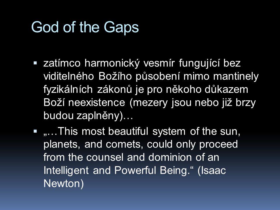 """God of the Gaps  zatímco harmonický vesmír fungující bez viditelného Božího působení mimo mantinely fyzikálních zákonů je pro někoho důkazem Boží neexistence (mezery jsou nebo již brzy budou zaplněny)…  """"…This most beautiful system of the sun, planets, and comets, could only proceed from the counsel and dominion of an Intelligent and Powerful Being. (Isaac Newton)"""