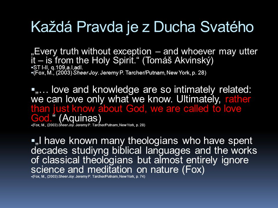 "Každá Pravda je z Ducha Svatého ""Every truth without exception – and whoever may utter it – is from the Holy Spirit."" (Tomáš Akvinský)  ST I-II, q.10"