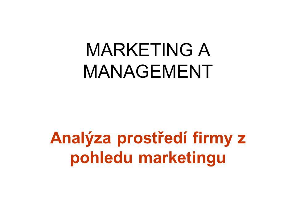 MARKETING A MANAGEMENT Analýza prostředí firmy z pohledu marketingu
