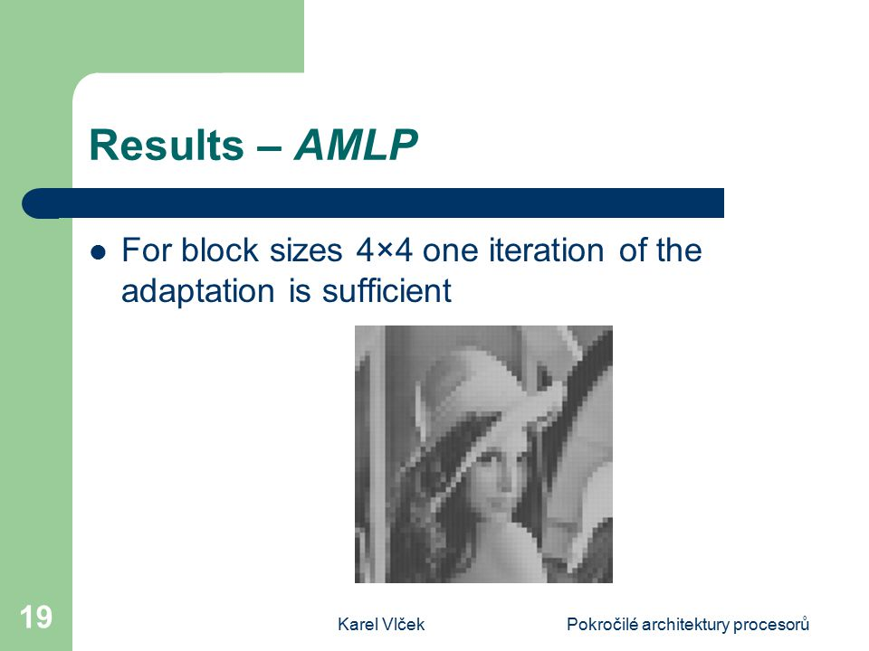 Karel VlčekPokročilé architektury procesorů 19 Results – AMLP For block sizes 4×4 one iteration of the adaptation is sufficient