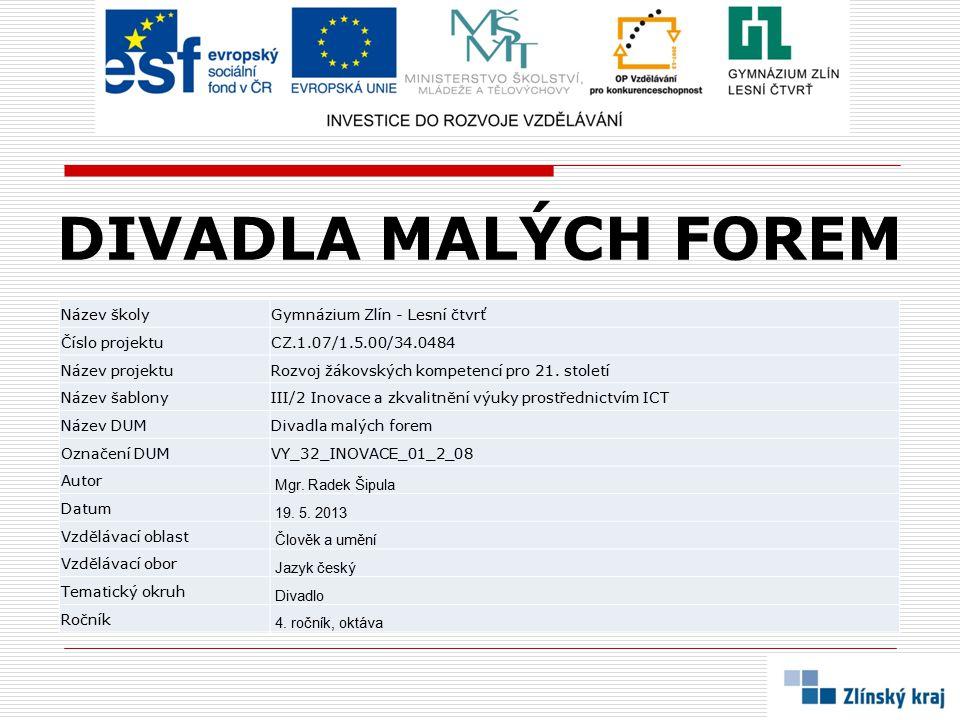 DIVADLA MALÝCH FOREM Název školyGymnázium Zlín - Lesní čtvrť Číslo projektuCZ.1.07/1.5.00/34.0484 Název projektuRozvoj žákovských kompetencí pro 21.