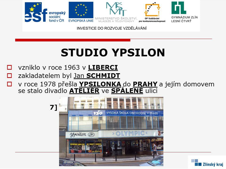 STUDIO YPSILON  vzniklo v roce 1963 v LIBERCI  zakladatelem byl Jan SCHMIDT  v roce 1978 přešla YPSILONKA do PRAHY a jejím domovem se stalo divadlo ATELIÉR ve SPÁLENÉ ulici 7]