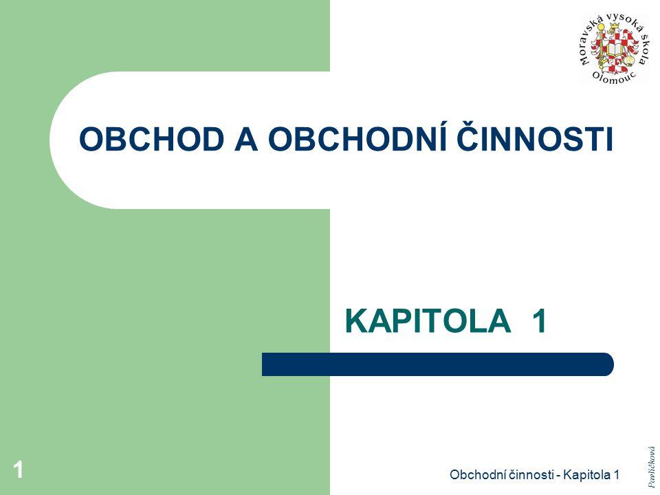 Obchodní činnosti - Kapitola 1 1 OBCHOD A OBCHODNÍ ČINNOSTI KAPITOLA 1 Pavlíčková
