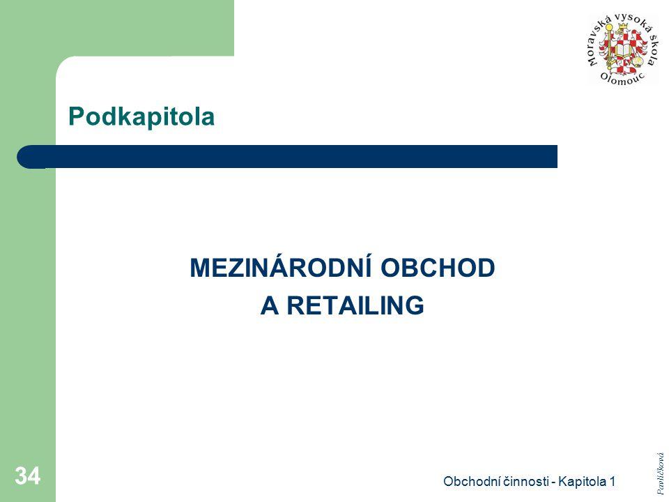 Obchodní činnosti - Kapitola 1 34 Podkapitola MEZINÁRODNÍ OBCHOD A RETAILING Pavlíčková