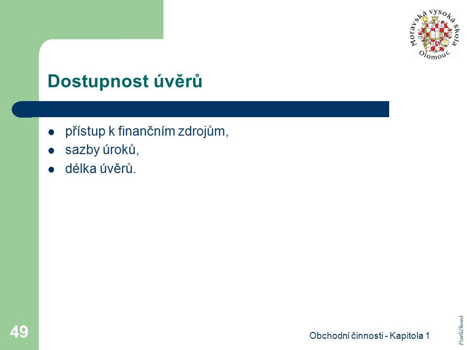 Obchodní činnosti - Kapitola 1 49 Dostupnost úvěrů přístup k finančním zdrojům, sazby úroků, délka úvěrů. Pavlíčková