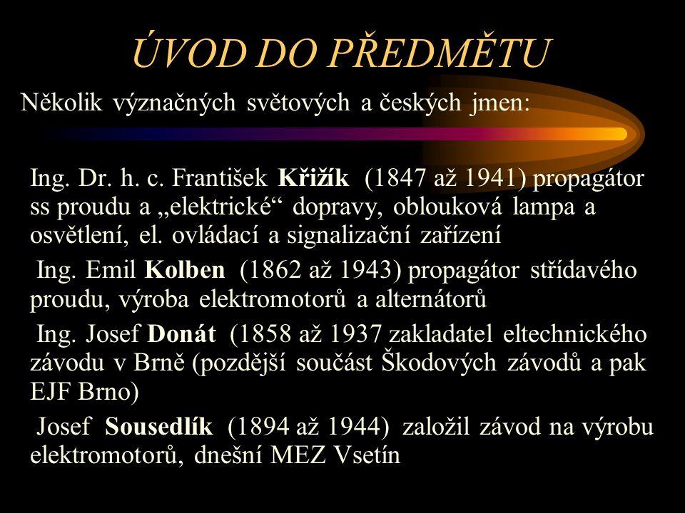 ÚVOD DO PŘEDMĚTU Několik dalších význačných světových a českých jmen: Werner von SIEMENS AMPÉR BROWN Thomas Alva EDISON