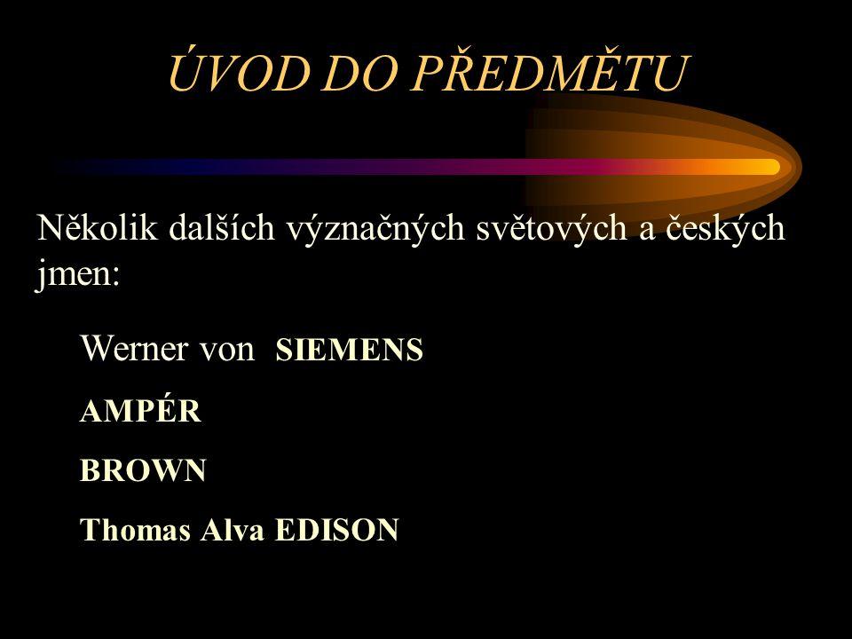 ÚVOD DO PŘEDMĚTU Alexandro Volta Faraday Joule Lens Nikola Tesla prof. Ing Hlávka a další ………