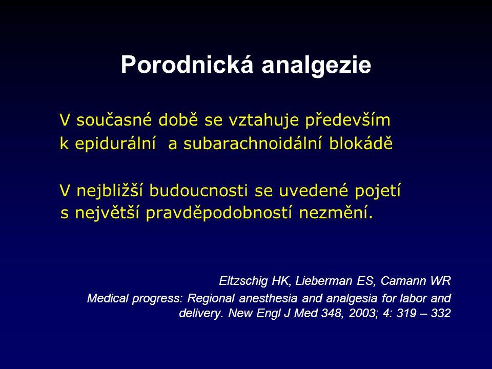 Porodnická analgezie V současné době se vztahuje především k epidurální a subarachnoidální blokádě V nejbližší budoucnosti se uvedené pojetí s největší pravděpodobností nezmění.
