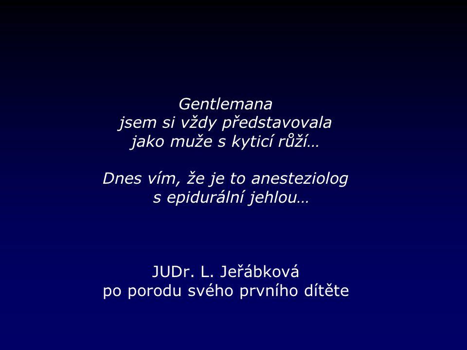 Gentlemana jsem si vždy představovala jako muže s kyticí růží… Dnes vím, že je to anesteziolog s epidurální jehlou… JUDr.