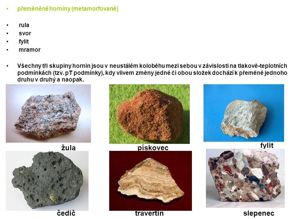 přeměněné horniny (metamorfované) rula svor fylit mramor Všechny tři skupiny hornin jsou v neustálém koloběhu mezi sebou v závislosti na tlakově-teplo