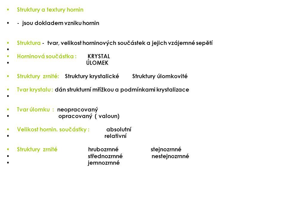 Struktury celistvé Textura : prostorové uspořádání horninových součástek Podle orientace hornin.
