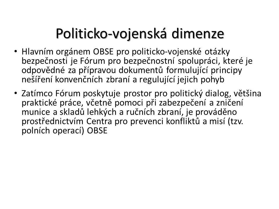 Politicko-vojenská dimenze Hlavním orgánem OBSE pro politicko-vojenské otázky bezpečnosti je Fórum pro bezpečnostní spolupráci, které je odpovědné za