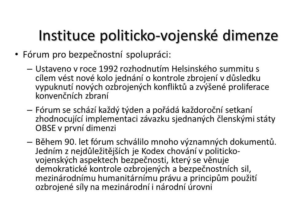 Instituce politicko-vojenské dimenze Fórum pro bezpečnostní spolupráci: – Ustaveno v roce 1992 rozhodnutím Helsinského summitu s cílem vést nové kolo
