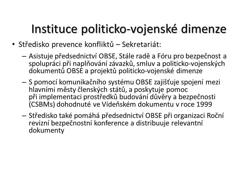 Instituce politicko-vojenské dimenze Středisko prevence konfliktů – Sekretariát: – Asistuje předsednictví OBSE, Stále radě a Fóru pro bezpečnost a spo