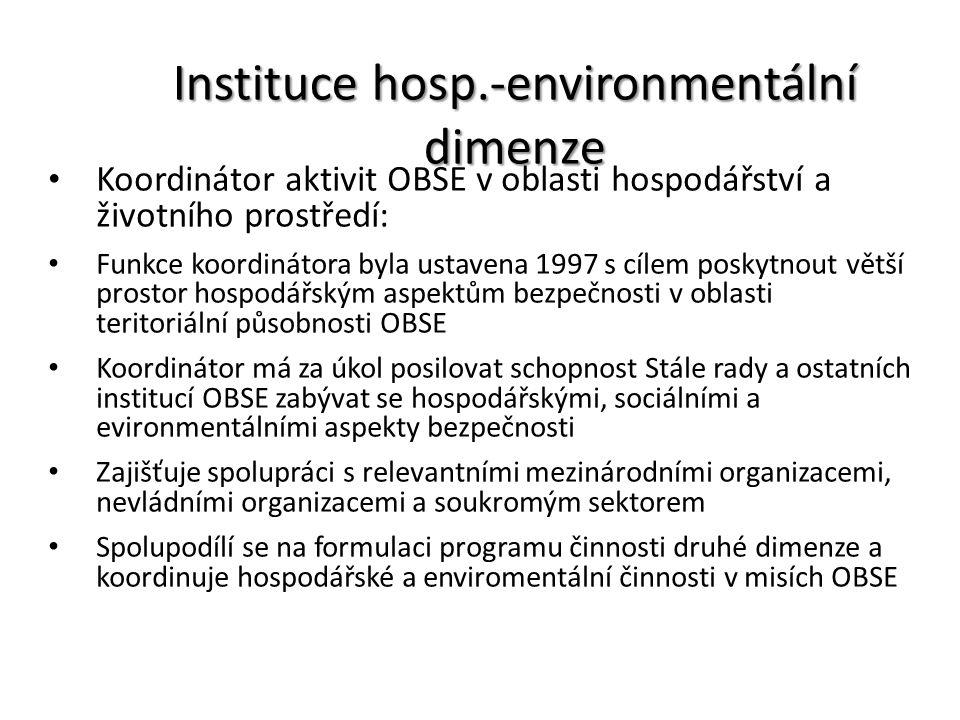 Instituce hosp.-environmentální dimenze Koordinátor aktivit OBSE v oblasti hospodářství a životního prostředí: Funkce koordinátora byla ustavena 1997