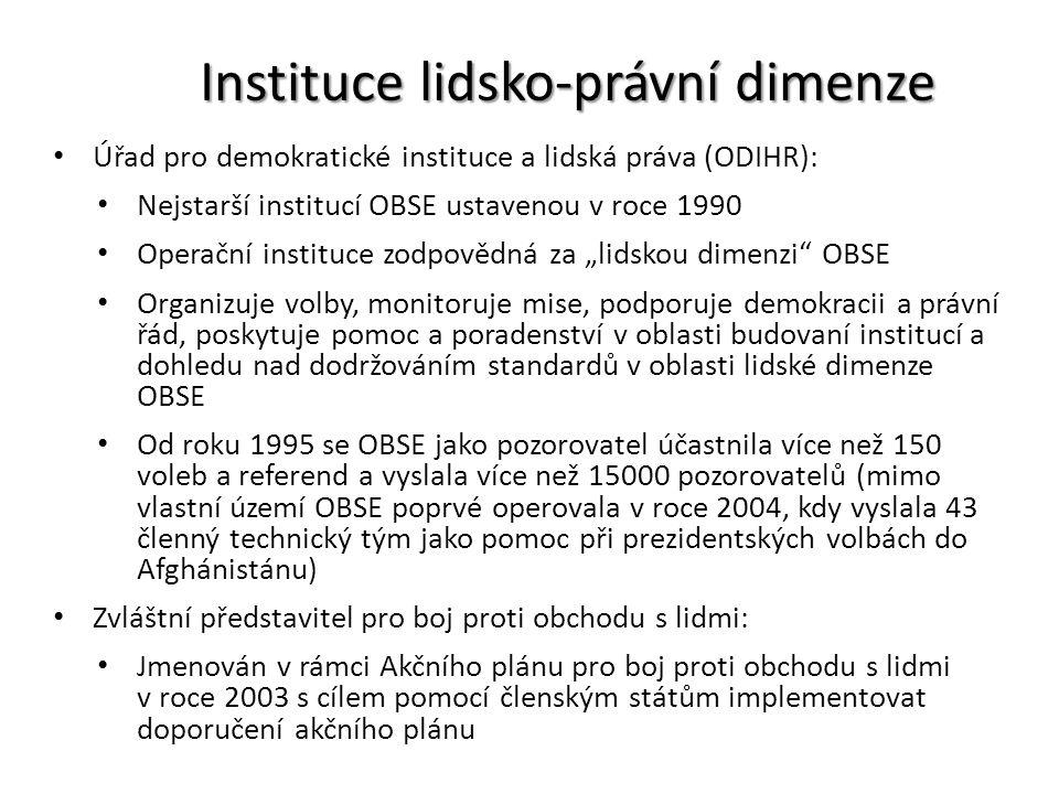 Instituce lidsko-právní dimenze Úřad pro demokratické instituce a lidská práva (ODIHR): Nejstarší institucí OBSE ustavenou v roce 1990 Operační instit