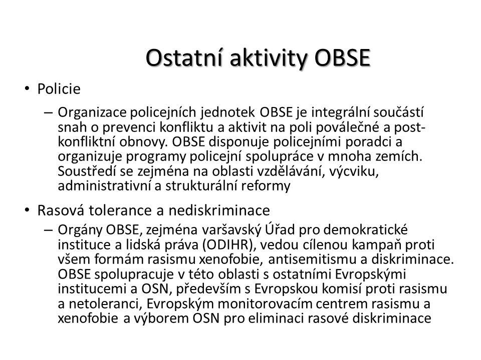 Ostatní aktivity OBSE Policie – Organizace policejních jednotek OBSE je integrální součástí snah o prevenci konfliktu a aktivit na poli poválečné a po