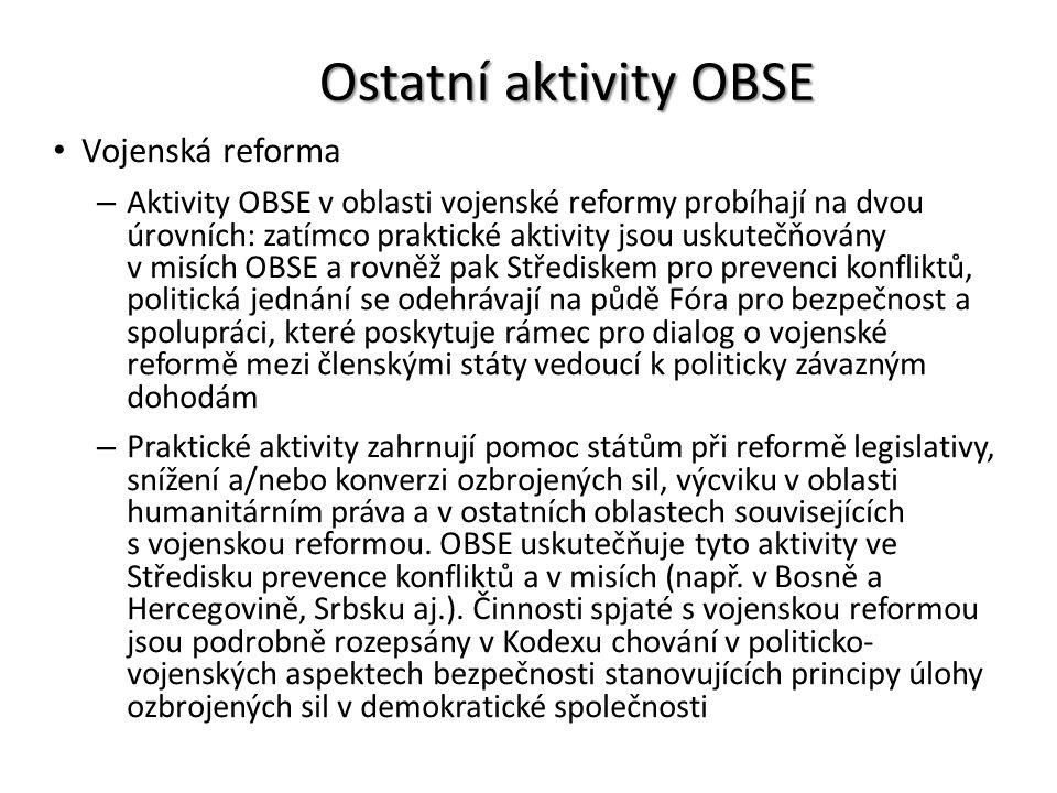 Ostatní aktivity OBSE Vojenská reforma – Aktivity OBSE v oblasti vojenské reformy probíhají na dvou úrovních: zatímco praktické aktivity jsou uskutečň