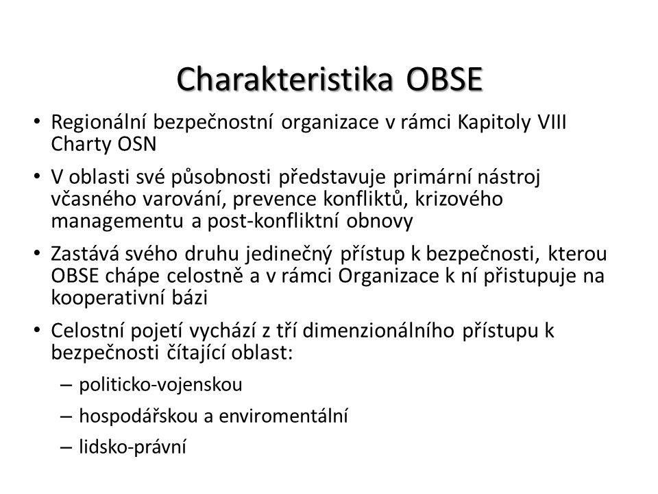 Charakteristika OBSE Regionální bezpečnostní organizace v rámci Kapitoly VIII Charty OSN V oblasti své působnosti představuje primární nástroj včasnéh
