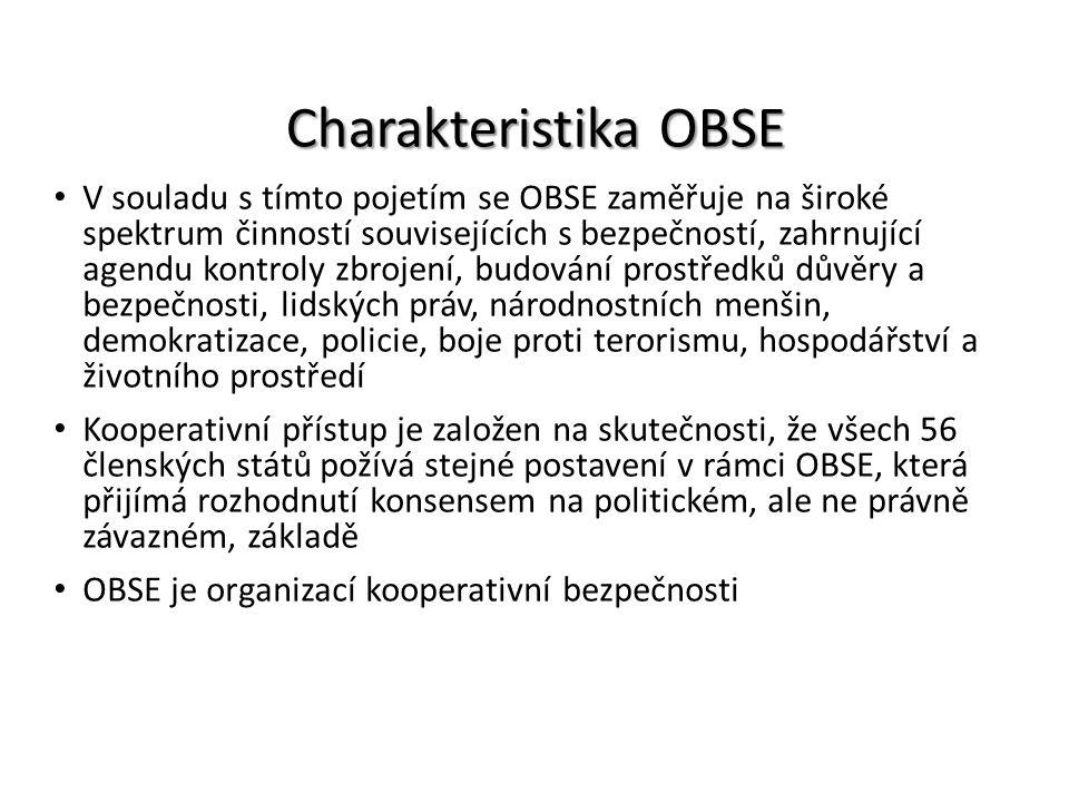 Charakteristika OBSE V souladu s tímto pojetím se OBSE zaměřuje na široké spektrum činností souvisejících s bezpečností, zahrnující agendu kontroly zb