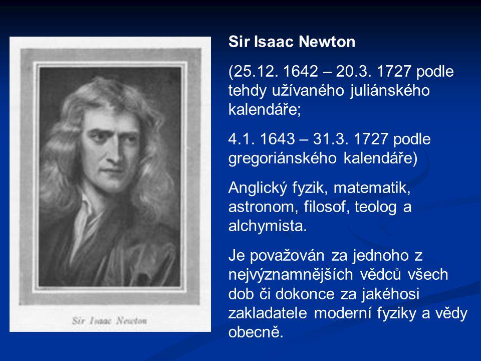Sir Isaac Newton (25.12. 1642 – 20.3. 1727 podle tehdy užívaného juliánského kalendáře; 4.1. 1643 – 31.3. 1727 podle gregoriánského kalendáře) Anglick