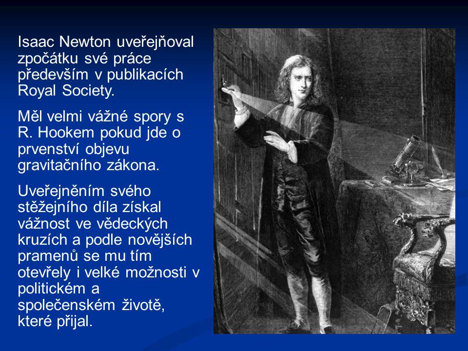 Isaac Newton uveřejňoval zpočátku své práce především v publikacích Royal Society. Měl velmi vážné spory s R. Hookem pokud jde o prvenství objevu grav